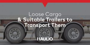 Loose Cargo & Suitable Trailers
