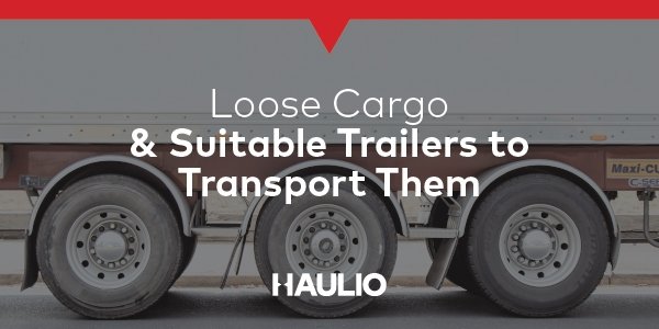 What is loose cargo and what are the suitable trailers for them?