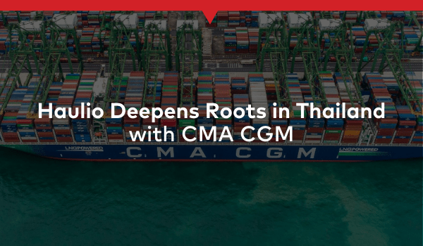 Haulio Deepens Its Roots in Thailand with CMA CGM